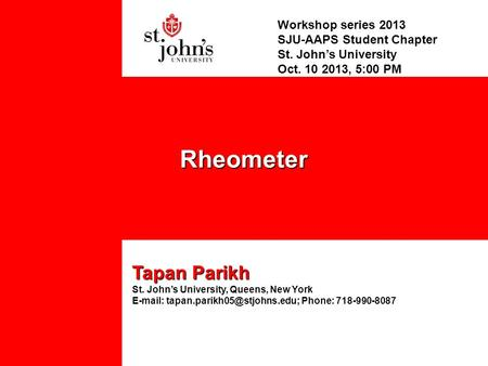 Workshop series 2013 SJU-AAPS Student Chapter St. John's University Oct. 10 2013, 5:00 PM Tapan Parikh St. John's University, Queens, New York E-mail: