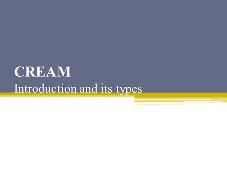 CREAM Introduction and its types