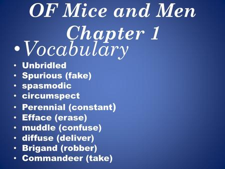 OF Mice and Men Chapter 1 Vocabulary Unbridled Spurious (fake) spasmodic circumspect Perennial (constant ) Efface (erase) muddle (confuse) diffuse (deliver)