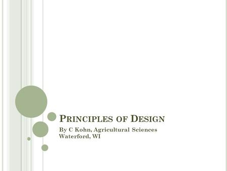 P RINCIPLES OF D ESIGN By C Kohn, Agricultural Sciences Waterford, WI.
