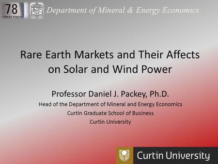 Department of Mineral & Energy Economics Professor Daniel J. Packey, Ph.D. Head of the Department of Mineral and Energy Economics Curtin Graduate School.
