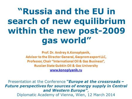 """Russia and the EU in search of new equilibrium within the new post-2009 gas world"" Presentation at the Conference ""Europe at the crossroads – Future perspectives."