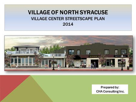 VILLAGE OF NORTH SYRACUSE VILLAGE CENTER STREETSCAPE PLAN 2014 Prepared by: CHA Consulting Inc.