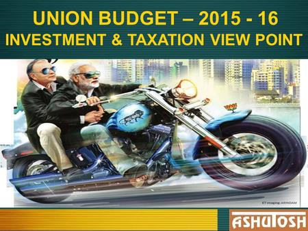 UNION BUDGET – 2015 - 16 INVESTMENT & TAXATION VIEW POINT.