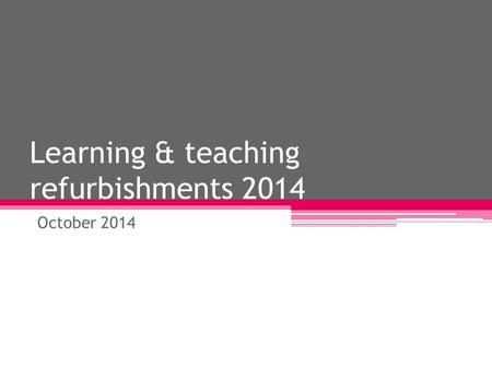 Learning & teaching refurbishments 2014 October 2014.