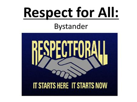 "Respect for All: Bystander. Lesson Objectives: Students will be able to …  Define what it means to be a ""Bystander"" and describe the impact it may have."