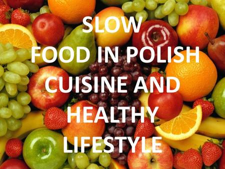 SLOW FOOD IN POLISH CUISINE AND HEALTHY LIFESTYLE.