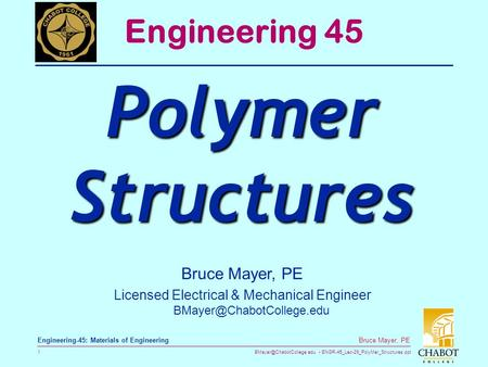 ENGR-45_Lec-29_PolyMer_Structures.ppt 1 Bruce Mayer, PE Engineering-45: Materials of Engineering Bruce Mayer, PE Licensed Electrical.