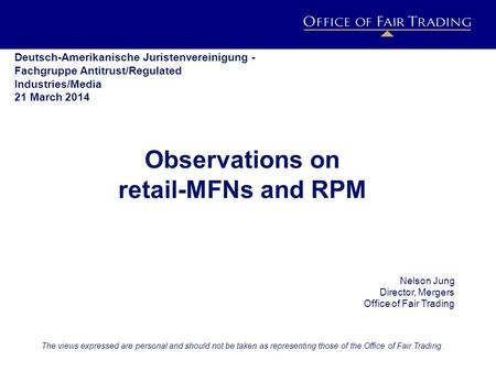 IMPACT ESTIMATION PROJECT h o r i z o n s c a n n i n g Observations on retail-MFNs and RPM Nelson Jung Director, Mergers Office of Fair Trading The views.