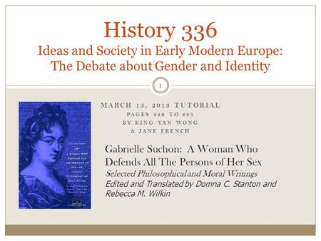 MARCH 13, 2013 TUTORIAL PAGES 229 TO 285 BY KING YAN WONG & JANE FRENCH History 336 Ideas and Society in Early Modern Europe: The Debate about Gender and.