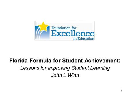1 Florida Formula for Student Achievement: Lessons for Improving Student Learning John L Winn.