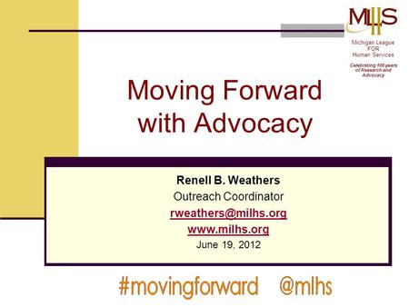 Moving Forward with Advocacy Renell B. Weathers Outreach Coordinator  June 19, 2012 Michigan League FOR Human Services.