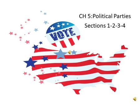 CH 5:Political Parties Sections 1-2-3-4.