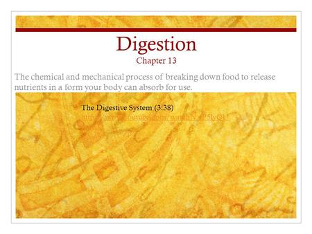 Digestion Chapter 13 The chemical and mechanical process of breaking down food to release nutrients in a form your body can absorb for use. The Digestive.