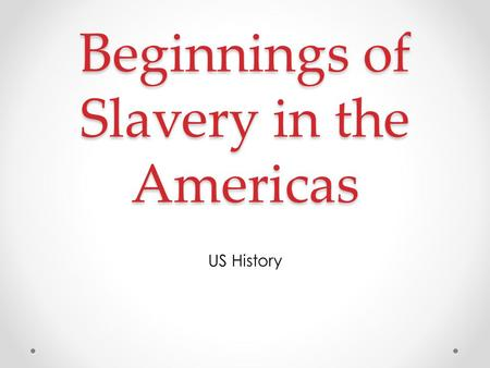 Beginnings of Slavery in the Americas US History.