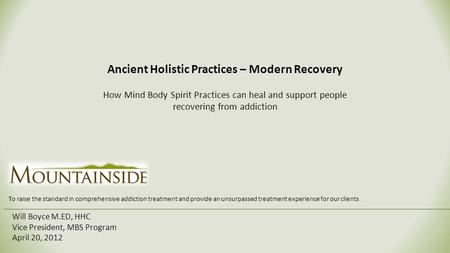 Ancient Holistic Practices – Modern Recovery How Mind Body Spirit Practices can heal and support people recovering from addiction Will Boyce M.ED, HHC.