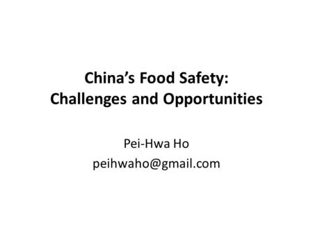 China's Food Safety: Challenges and Opportunities Pei-Hwa Ho