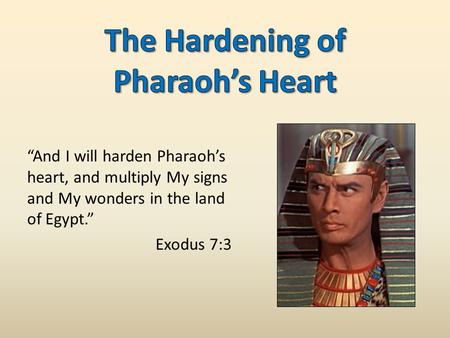 """And I will harden Pharaoh's heart, and multiply My signs and My wonders in the land of Egypt."" Exodus 7:3."