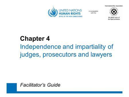In cooperation with the Chapter 4 Independence and impartiality of judges, prosecutors and lawyers Facilitator's Guide.