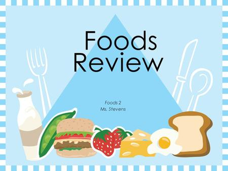 Foods Foods 2 Ms. Stevens Review.  Start Recipe-How do you know it's a good recipe? All ingredients are listed The yield is listed All steps are listed.