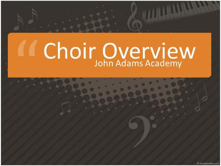 Choir Overview John Adams Academy. Why Take Choir? 1.Because you have to. California law, College A-G requirement, JAA requirement. 2.Because it's good.