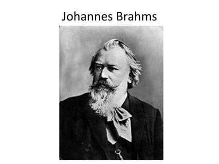 Johannes Brahms. May 7, 1833-April 3, 1897 Born in Hamburg, Germany Middle of three children Had to play piano at Dance Halls to help support his family.