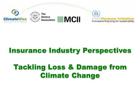 Insurance Industry Perspectives Tackling Loss & Damage from Climate Change Insurance Industry Perspectives Tackling Loss & Damage from Climate Change.