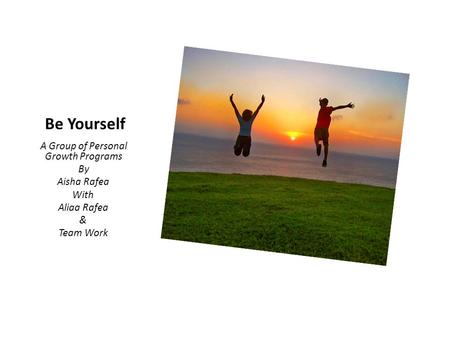 Be Yourself A Group of Personal Growth Programs By Aisha Rafea With Aliaa Rafea & Team Work.
