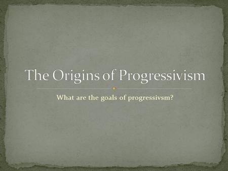 What are the goals of progressivsm?. Goal: relieve urban problems Social Gospel & Settlement House reformers tried to soften the harshness of industrialization.
