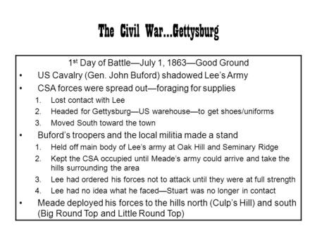 The Civil War…Gettysburg 1 st Day of Battle—July 1, 1863—Good Ground US Cavalry (Gen. John Buford) shadowed Lee's Army CSA forces were spread out—foraging.