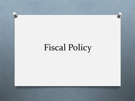Fiscal Policy. Definition O Fiscal policy includes the use of government spending and tax policies to facilitate the government's mandate. O By mandate.
