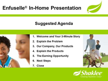 Suggested Agenda 1.Welcome and Your 3-Minute Story 2.Explain the Problem 3.Our Company, Our Products 4.Explain the Products 5.The Earning Opportunity 6.Next.