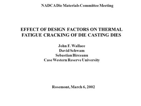 EFFECT OF DESIGN FACTORS ON THERMAL FATIGUE CRACKING OF DIE CASTING DIES John F. Wallace David Schwam Sebastian Birceanu Case Western Reserve University.