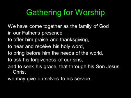 Gathering for Worship We have come together as the family of God