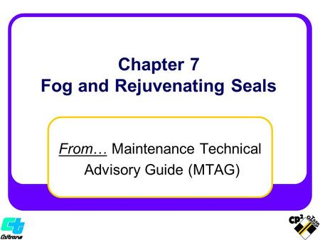 From… Maintenance Technical Advisory Guide (MTAG) Chapter 7 Fog and Rejuvenating Seals.