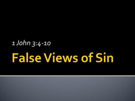"1 John 3:4-10.  Sin is a pestilence upon humanity; a ""distiller of hate, a breeder of crime.""  Sin is disguised, camouflaged, sweetened and made respectable."
