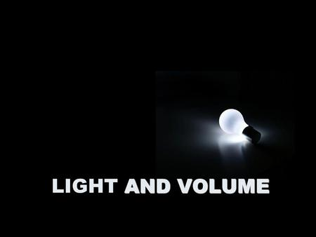 AND VOLUME LIGHT AND VOLUME. LIGHT AS AN ELEMENT OF EXPRESSION.