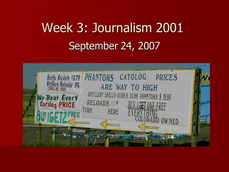 Week 3: Journalism 2001 September 24, 2007. What's wrong? 1. Phantom's, not Phantoms 2. Catalog, not catolog 3. too high, not to high 4. All of the above!