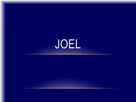 JOEL. INTRODUCTION Nothing known about him – for sure – 12 Joels in Bible Name means Jehovah is God Nothing known about his father – Pethuel, named in.