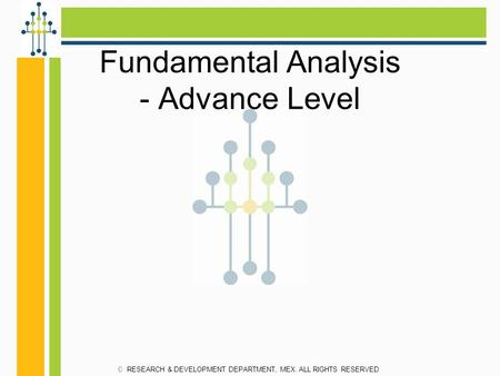 Fundamental Analysis - Advance Level RESEARCH & DEVELOPMENT DEPARTMENT, MEX. ALL RIGHTS RESERVED.