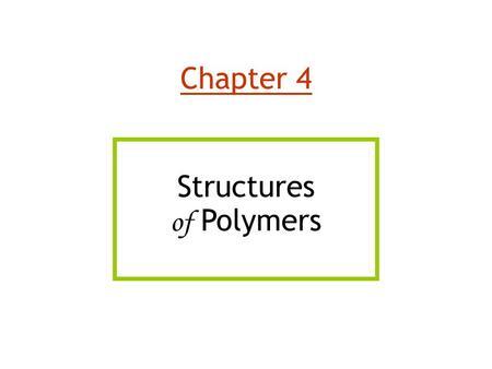 Chapter 4 Structures of Polymers.