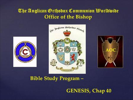 The Anglican Orthodox Communion Worldwide Office of the Bishop Bible Study Program – GENESIS, Chap 40 AOC.