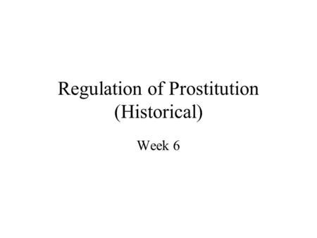 Regulation of Prostitution (Historical) Week 6. Foucauldian influence on analysing the history of regulation of prostitution (1) Importance of discourse.