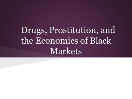 Drugs, Prostitution, and the Economics of Black Markets.