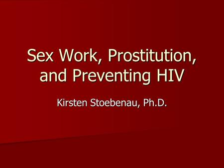 Sex Work, Prostitution, and Preventing HIV