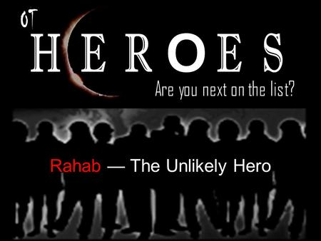 Rahab — The Unlikely Hero. Things to know about Rahab, the Unlikely Hero 1.She probably didn't want to be a prostitute.