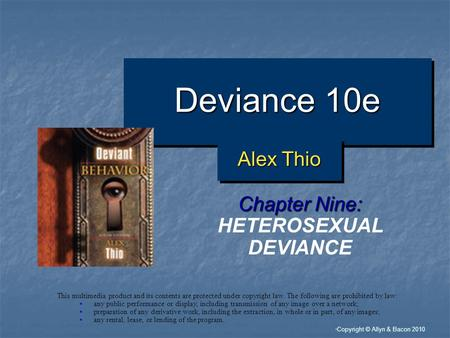 """ Copyright © Allyn & Bacon 2010 Deviance 10e Chapter Nine: HETEROSEXUAL DEVIANCE This multimedia product and its contents are protected under copyright."
