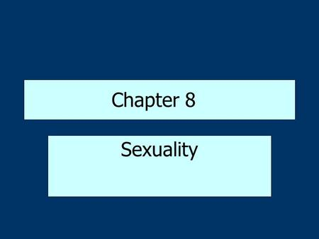 Chapter 8 Sexuality. Sex: A Biological Issue Sex refers to the biological distinctions between females and males –Primary sex characteristics refer to.
