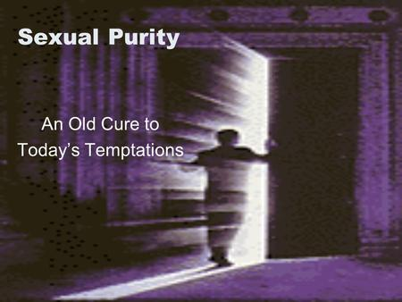 Sexual Purity An Old Cure to Today's Temptations.