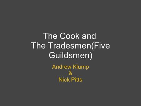 The Cook and The Tradesmen(Five Guildsmen) Andrew Klump & Nick Pitts.